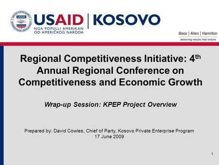 1 Regional Competitiveness Initiative: 4 th Annual Regional Conference on Competitiveness and Economic Growth Prepared by: David Cowles, Chief of Party,
