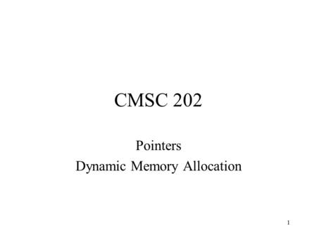 1 CMSC 202 Pointers Dynamic Memory Allocation. 2 A simple variable A variable is drawn as a labeled box int x; X :