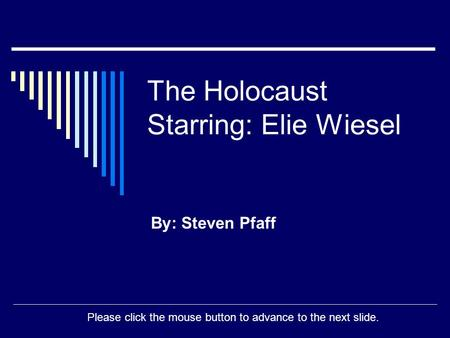 The Holocaust Starring: Elie Wiesel By: Steven Pfaff Please click the mouse button to advance to the next slide.