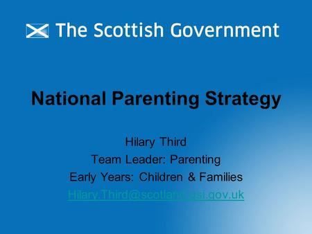 National Parenting Strategy Hilary Third Team Leader: Parenting Early Years: Children & Families