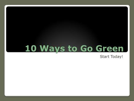 10 Ways to Go Green Start Today!. One 1) Unplug electrical devices that are not being used. Small appliances and other electronic items pull electricty.
