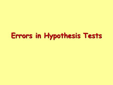 Errors in Hypothesis Tests. When you perform a hypothesis test you make a decision: When you make one of these decisions, there is a possibility that.