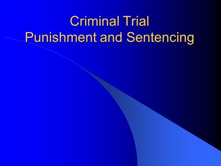 Criminal Trial Punishment and Sentencing. The trial stage of justice is one of the cornerstones of American freedom.