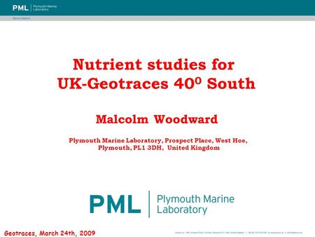 Nutrient studies for UK-Geotraces 40 0 South Malcolm Woodward Plymouth Marine Laboratory, Prospect Place, West Hoe, Plymouth, PL1 3DH, United Kingdom Geotraces,
