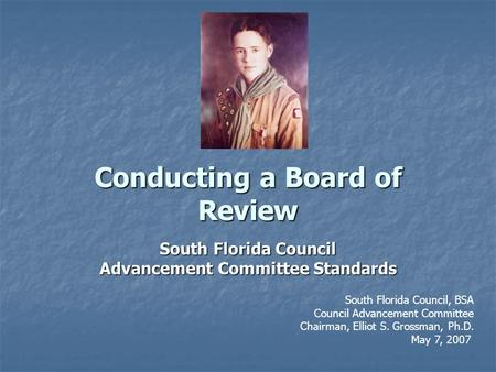 Conducting a Board of Review South Florida Council Advancement Committee Standards South Florida Council, BSA Council Advancement Committee Chairman, Elliot.
