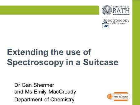 Extending the use of Spectroscopy in a Suitcase Dr Gan Shermer and Ms Emily MacCready Department of Chemistry.