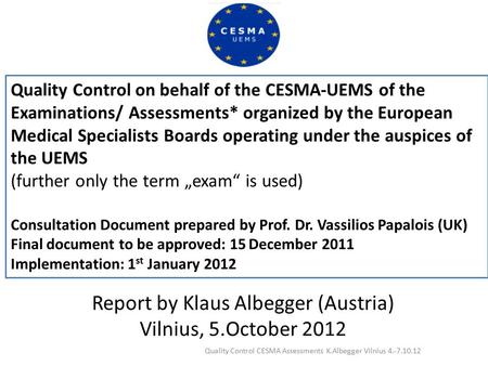 Quality Control on behalf of the CESMA-UEMS of the Examinations/ Assessments* organized by the European Medical Specialists Boards operating under the.