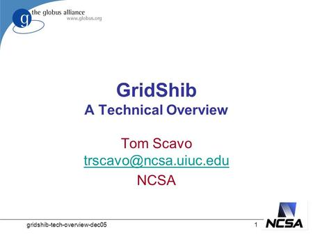 Gridshib-tech-overview-dec051 GridShib A Technical Overview Tom Scavo  NCSA.
