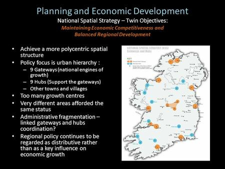 Planning and Economic Development National Spatial Strategy – Twin Objectives: Maintaining Economic Competitiveness and Balanced Regional Development.