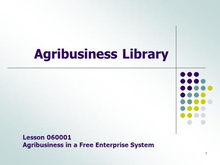 1 Agribusiness Library Lesson 060001 Agribusiness in a Free Enterprise System.