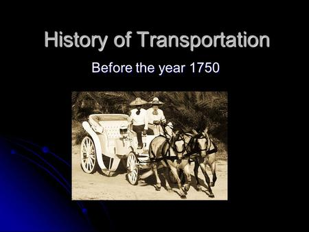 History of Transportation Before the year 1750. How it all began… - 3500 years before christ (BC): The invention of the wheel The invention of the wheel.
