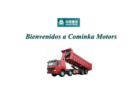 Bienvenidos a Cominka Motors. Sinotruk is the biggest Heavy-duty Truck manufacturer in China Founded In 1936, The first heavy duty truck producer in China.