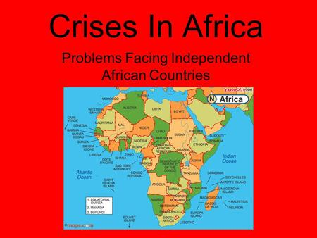 Crises In Africa Problems Facing Independent African Countries.
