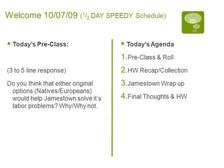 Welcome 10/07/09 ( 1 / 2 DAY SPEEDY Schedule)  Today's Pre-Class: (3 to 5 line response) Do you think that either original options (Natives/Europeans)