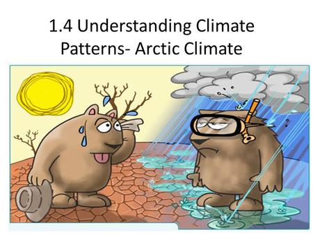 1.4 Understanding Climate Patterns- Arctic Climate