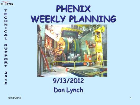 9/13/20121 PHENIX WEEKLY PLANNING 9/13/2012 Don Lynch.
