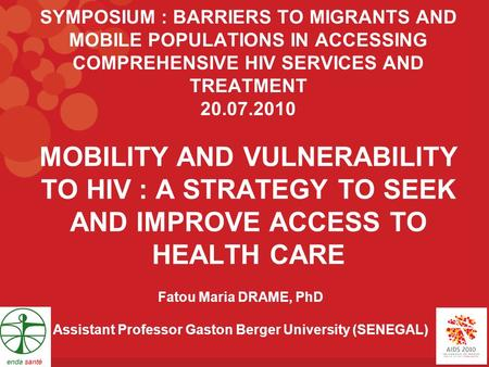 MOBILITY AND VULNERABILITY TO HIV : A STRATEGY TO SEEK AND IMPROVE ACCESS TO HEALTH CARE SYMPOSIUM : BARRIERS TO MIGRANTS AND MOBILE POPULATIONS IN ACCESSING.