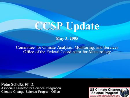 Science Advisory Board Public Session 1 1 Peter Schultz, Ph.D. Associate Director for Science Integration Climate Change Science Program Office CCSP Update.