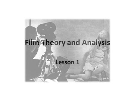 Film Theory and Analysis Lesson 1. Film Theory and Analysis Manu Scansani  Office Hours: (Room 1#511) Monday 11.45/12.45;