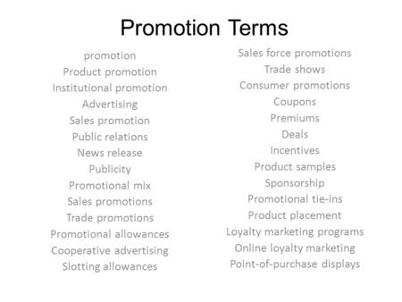 Promotion Terms promotion Product promotion Institutional promotion Advertising Sales promotion Public relations News release Publicity Promotional mix.