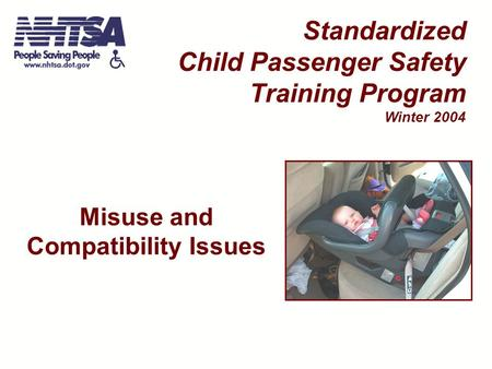 Misuse and Compatibility Issues Standardized Child Passenger Safety Training Program Winter 2004.