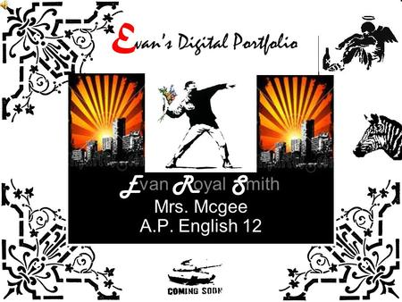 E E van R oyal S mith Mrs. Mcgee A.P. English 12 van's Digital Portfolio.