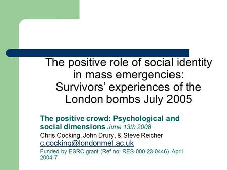The positive role of social identity in mass emergencies: Survivors' experiences of the London bombs July 2005 The positive crowd: Psychological and social.