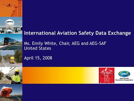 International Aviation Safety Data Exchange Ms. Emily White, Chair, AEG and AEG-SAF United States April 15, 2008.