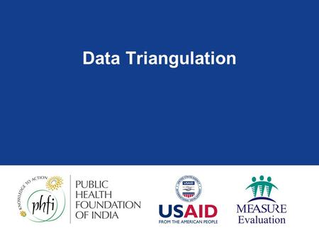 Data Triangulation. Objectives:  At the end of the session, participants will be able to:  Describe the role of data triangulation in program evaluation.