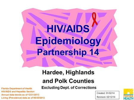 Hardee, Highlands and Polk Counties Excluding Dept. of Corrections HIV/AIDS Epidemiology Partnership 14 Florida Department of Health HIV/AIDS and Hepatitis.