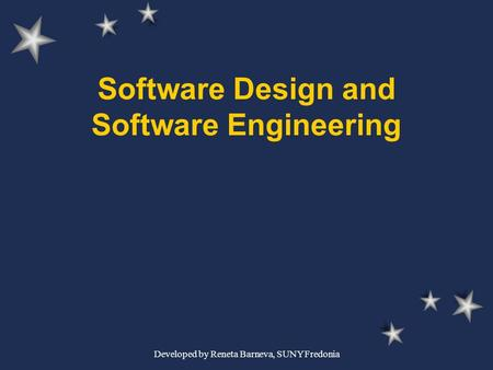 Developed by Reneta Barneva, SUNY Fredonia Software Design and Software Engineering.