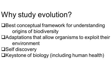 Why study evolution?  Best conceptual framework for understanding origins of biodiversity  Adaptations that allow organisms to exploit their environment.
