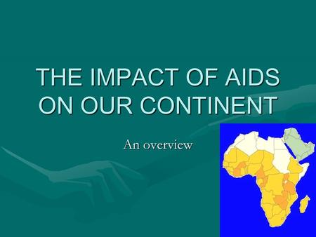 THE IMPACT OF AIDS ON OUR CONTINENT An overview. Global estimates for adults and children, end 2002.