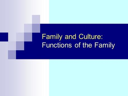 Family and Culture: Functions of the Family. 2 Objectives Having viewed this slide show you should be aware of: The 'loss of functions' thesis. The functions.