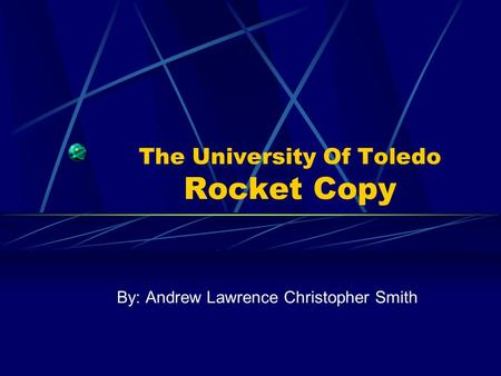 The University Of Toledo Rocket Copy By: Andrew Lawrence Christopher Smith.