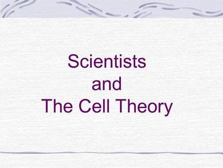 Scientists and The Cell Theory. The Cell The smallest unit that can perform all life processes Cells are the building blocks of life The average human.