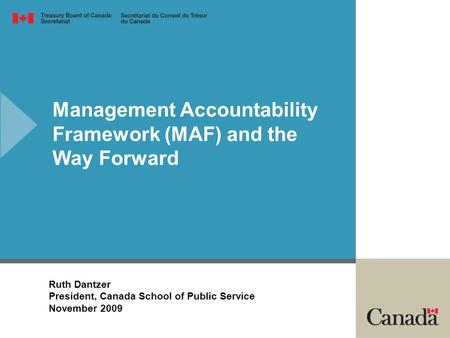 Introduction – Module 1 Ruth Dantzer President, Canada School of Public Service November 2009 Management Accountability Framework (MAF) and the Way Forward.