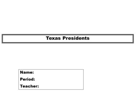 Texas Presidents Name: Period: Teacher:. David Burnet (Ad Interim Government) (March 1836-October 1836) Vice-President: Lorenzo de Zavala Secretary of.