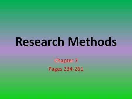 Research Methods Chapter 7 Pages 234-261. Refer to table 7.1 page 236 of your text book.
