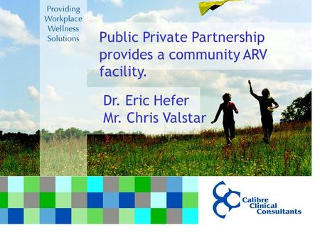 Public Private Partnership provides a community ARV facility. Dr. Eric Hefer Mr. Chris Valstar.
