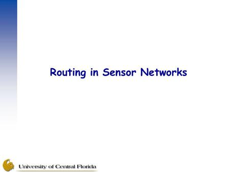 Routing in Sensor Networks. –Routing means carrying data packets from a source node to a destination node (usually called sinks in sensor networks terminology)
