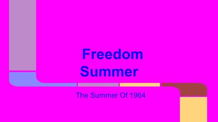 Freedom Summer The Summer Of 1964. In prevented many African Americans from voting. The NAACP & College students from the north help the African Americans.