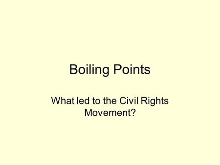 Boiling Points What led to the Civil Rights Movement?