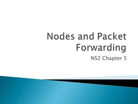 NS2 Chapter 5.  A node is an OTcl class, but most of its components are TclObjects.  All node contain at least the following components ◦ An address.