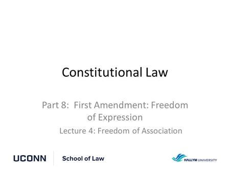 Constitutional Law Part 8: First Amendment: Freedom of Expression Lecture 4: Freedom of Association.
