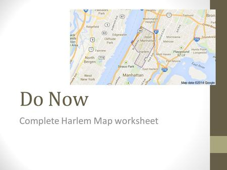 Do Now Complete Harlem Map worksheet. The Great Migration… During World War I large numbers of African Americans began leaving the South to take jobs.