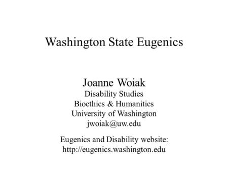 Washington State Eugenics Disability Studies Bioethics & Humanities University of Washington Eugenics and Disability website: