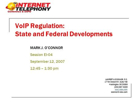 VoIP Regulation: State and Federal Developments LAMPERT & O'CONNOR, P.C. 1776 K Street NW, Suite 700 Washington, DC 20006 (202) 887-6230 www.l-olaw.com.