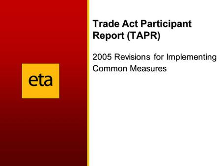 Trade Act Participant Report (TAPR) 2005 Revisions for Implementing Common Measures.