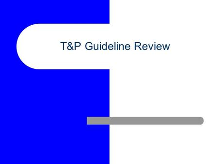 T&P Guideline Review. T&P Guideline Goals Clear set of guidelines and procedures leading to tenure and promotion to assistant professor – Annual Review.